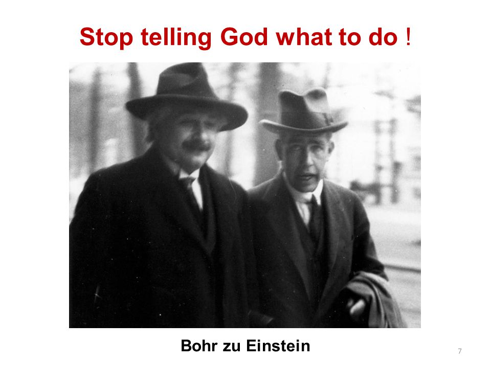 Stop telling God what to do ! Bohr zu Einstein 7