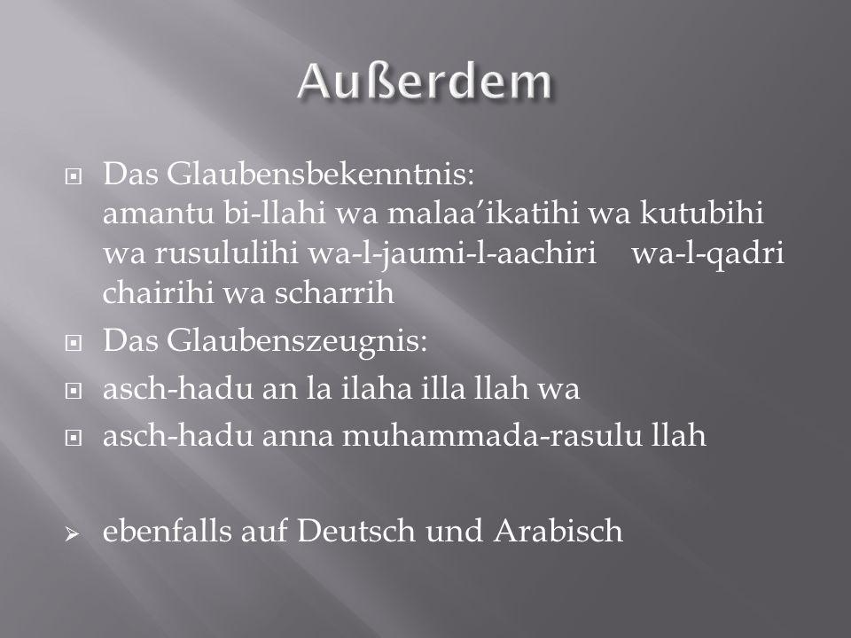  Das Glaubensbekenntnis: amantu bi-llahi wa malaa'ikatihi wa kutubihi wa rusululihi wa-l-jaumi-l-aachiri wa-l-qadri chairihi wa scharrih  Das Glaube