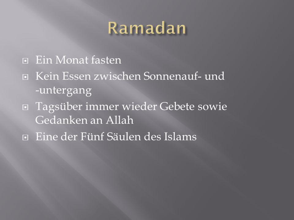  Ein Monat fasten  Kein Essen zwischen Sonnenauf- und -untergang  Tagsüber immer wieder Gebete sowie Gedanken an Allah  Eine der Fünf Säulen des I