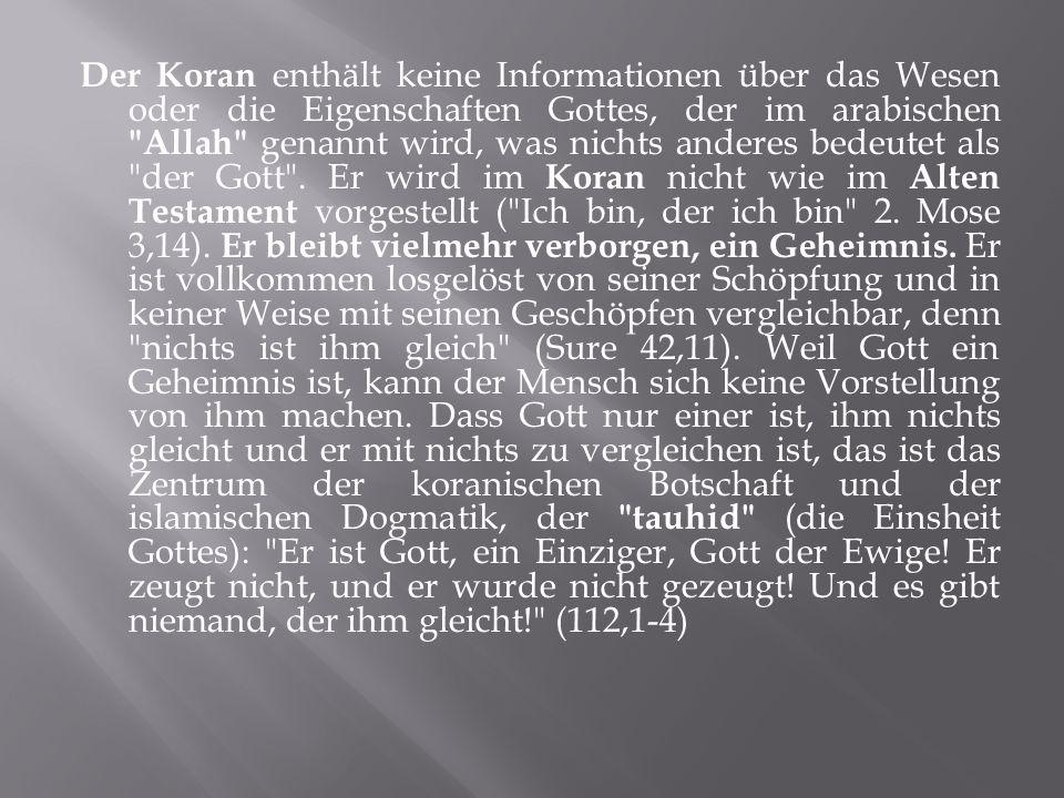 Der Koran enthält keine Informationen über das Wesen oder die Eigenschaften Gottes, der im arabischen