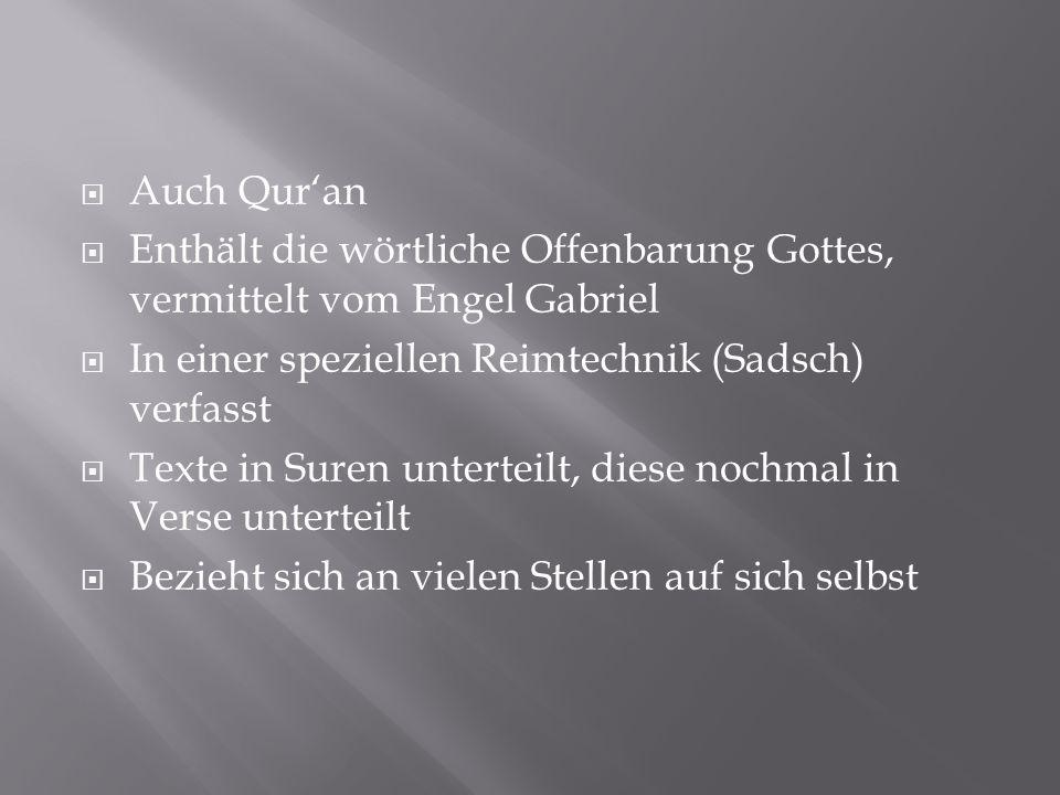  Auch Qur'an  Enthält die wörtliche Offenbarung Gottes, vermittelt vom Engel Gabriel  In einer speziellen Reimtechnik (Sadsch) verfasst  Texte in