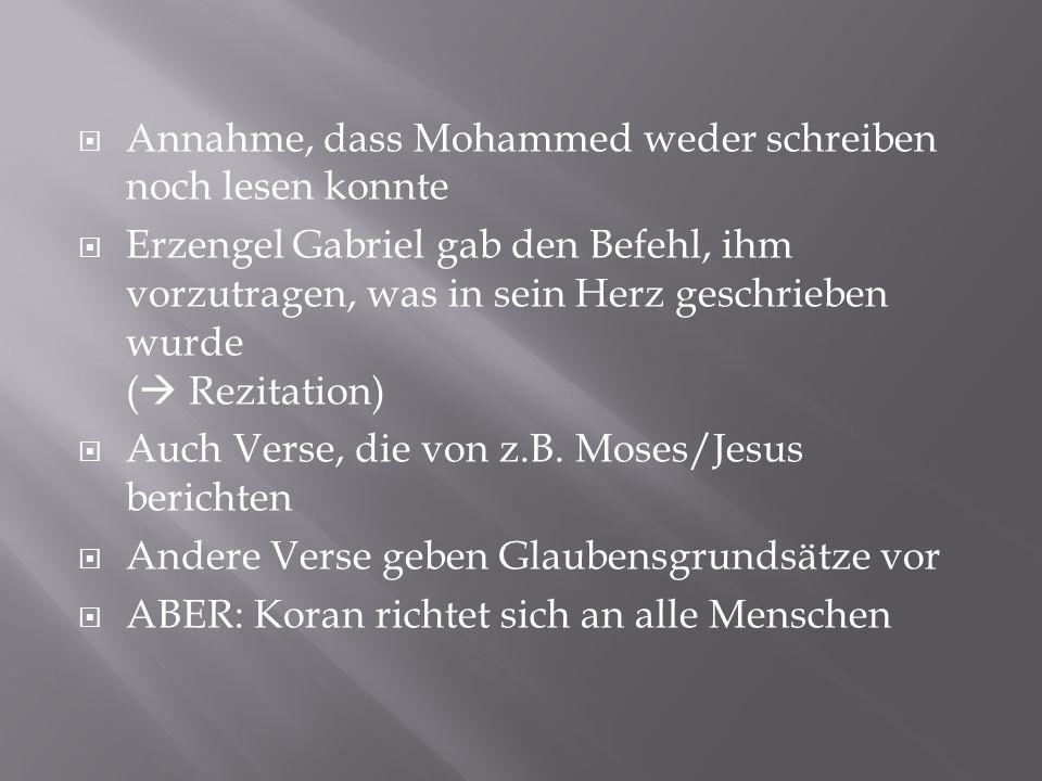  Annahme, dass Mohammed weder schreiben noch lesen konnte  Erzengel Gabriel gab den Befehl, ihm vorzutragen, was in sein Herz geschrieben wurde ( 