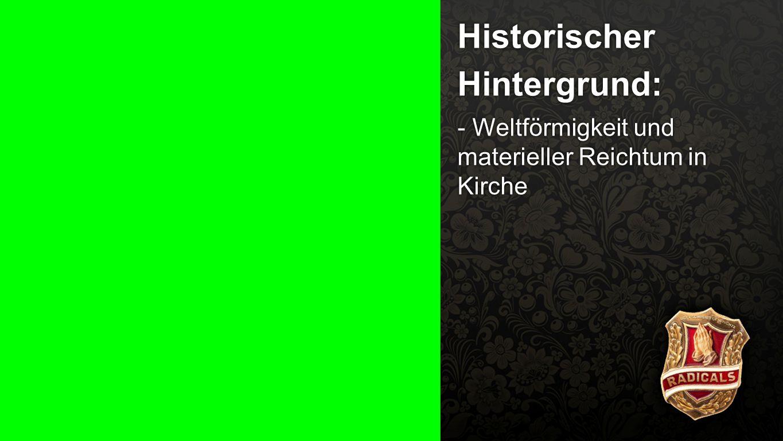 Historischer Hintergrund 2a Historischer Hintergrund: - Weltförmigkeit und materieller Reichtum in Kirche