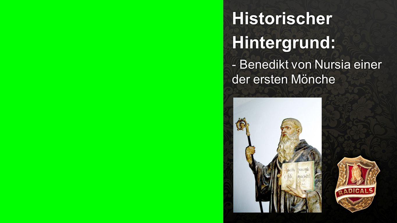 Historischer Hintergrund 3 Historischer Hintergrund: - Benedikt von Nursia einer der ersten Mönche