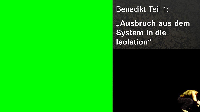 """Benedikt Teil 1 Benedikt Teil 1: """"Ausbruch aus dem System in die Isolation"""""""