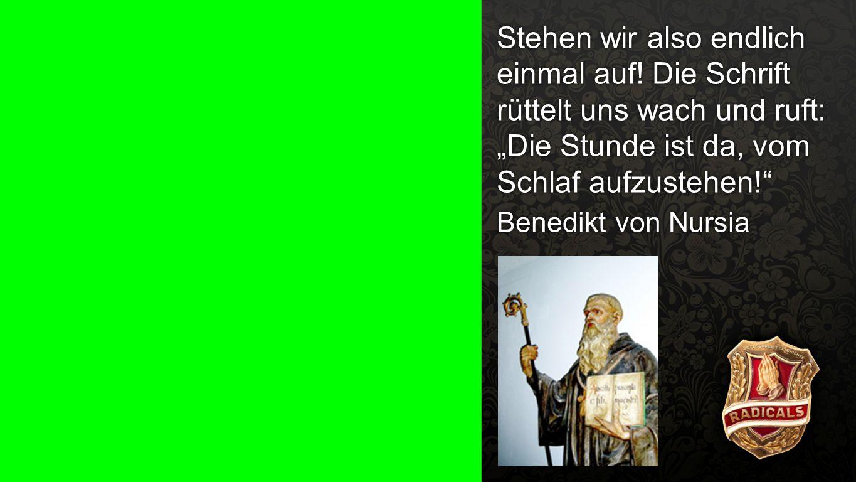 """Zitat Benedikt 1 Stehen wir also endlich einmal auf! Die Schrift rüttelt uns wach und ruft: """"Die Stunde ist da, vom Schlaf aufzustehen!"""" Benedikt von"""