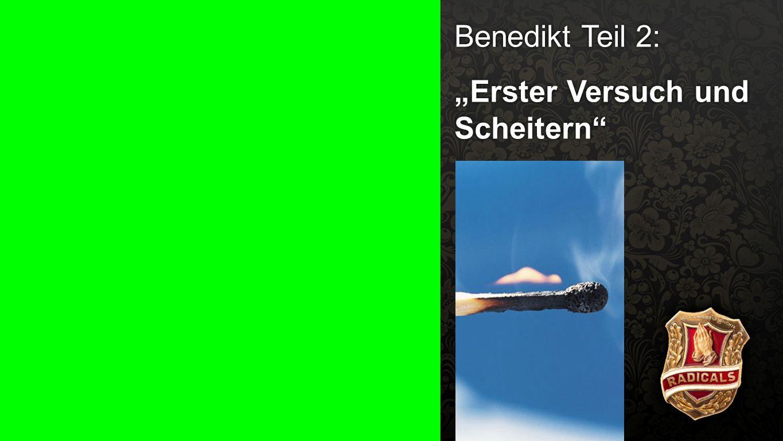 """Benedikt Teil 2 Benedikt Teil 2: """"Erster Versuch und Scheitern"""""""