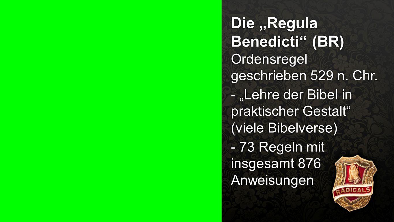 """Regula Benedict 1 Die """"Regula Benedicti"""" (BR) Ordensregel geschrieben 529 n. Chr. - """"Lehre der Bibel in praktischer Gestalt"""" (viele Bibelverse) - 73 R"""