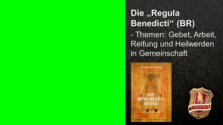 """Regula Benedict 1 Die """"Regula Benedicti"""" (BR) - Themen: Gebet, Arbeit, Reifung und Heilwerden in Gemeinschaft"""