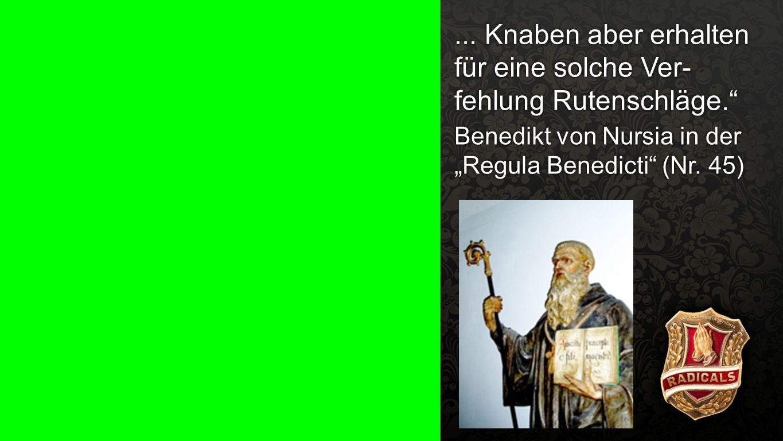 """""""Regula Benedicti"""" (Nr. 45) b... Knaben aber erhalten für eine solche Ver- fehlung Rutenschläge."""" Benedikt von Nursia in der """"Regula Benedicti"""" (Nr. 4"""