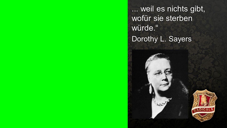 """Zitat Dorothy L. Sayers 1... weil es nichts gibt, wofür sie sterben würde."""" Dorothy L. Sayers"""