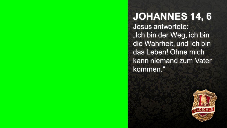 """Johannes 14, 6 JOHANNES 14, 6 Jesus antwortete: """"Ich bin der Weg, ich bin die Wahrheit, und ich bin das Leben! Ohne mich kann niemand zum Vater kommen"""