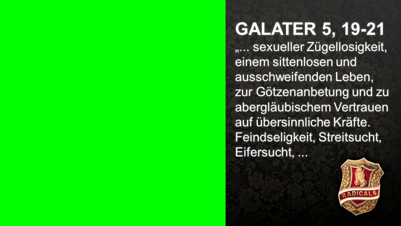 """Galater 5, 19-21 a GALATER 5, 19-21 """"... sexueller Zügellosigkeit, einem sittenlosen und ausschweifenden Leben, zur Götzenanbetung und zu abergläubisc"""