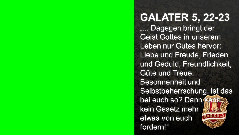 """Galater 5, 22-23 GALATER 5, 22-23 """"... Dagegen bringt der Geist Gottes in unserem Leben nur Gutes hervor: Liebe und Freude, Frieden und Geduld, Freund"""