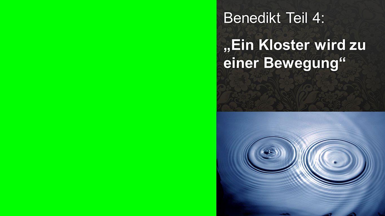 """Benedikt Teil 4 Benedikt Teil 4: """"Ein Kloster wird zu einer Bewegung"""""""
