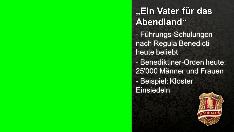"""Vater für das Abendland 3 """"Ein Vater für das Abendland"""" - Führungs-Schulungen nach Regula Benedicti heute beliebt - Benediktiner-Orden heute: 25'000 M"""