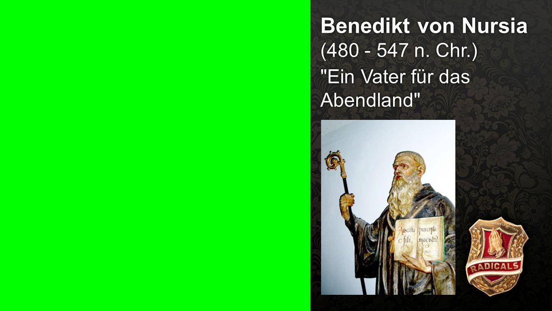 Benedikt 1 Benedikt von Nursia (480 - 547 n. Chr.)