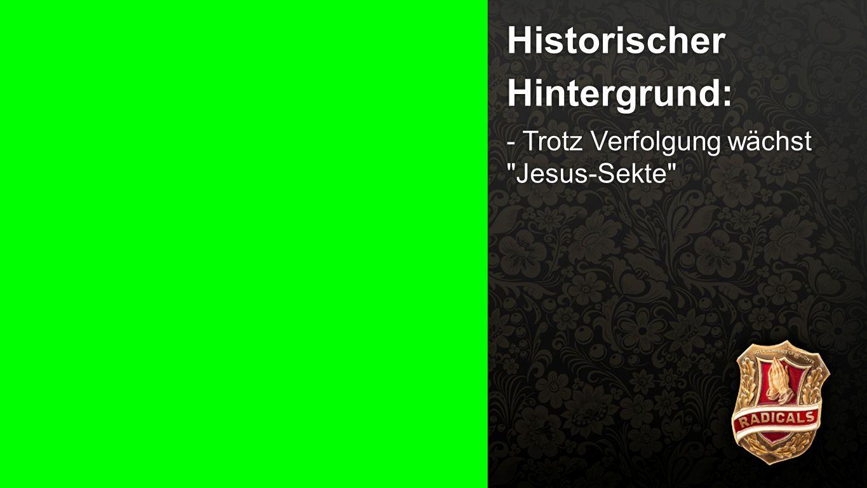 Historischer Hintergrund 1a Historischer Hintergrund: - Trotz Verfolgung wächst