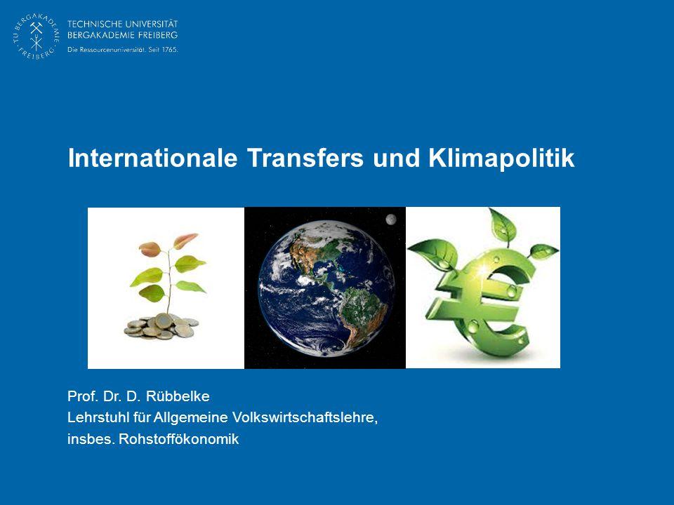 Internationale Transfers und Klimapolitik Prof. Dr. D. Rübbelke Lehrstuhl für Allgemeine Volkswirtschaftslehre, insbes. Rohstoffökonomik