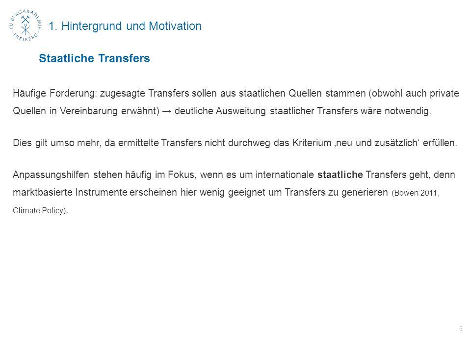 1. Hintergrund und Motivation Häufige Forderung: zugesagte Transfers sollen aus staatlichen Quellen stammen (obwohl auch private Quellen in Vereinbaru