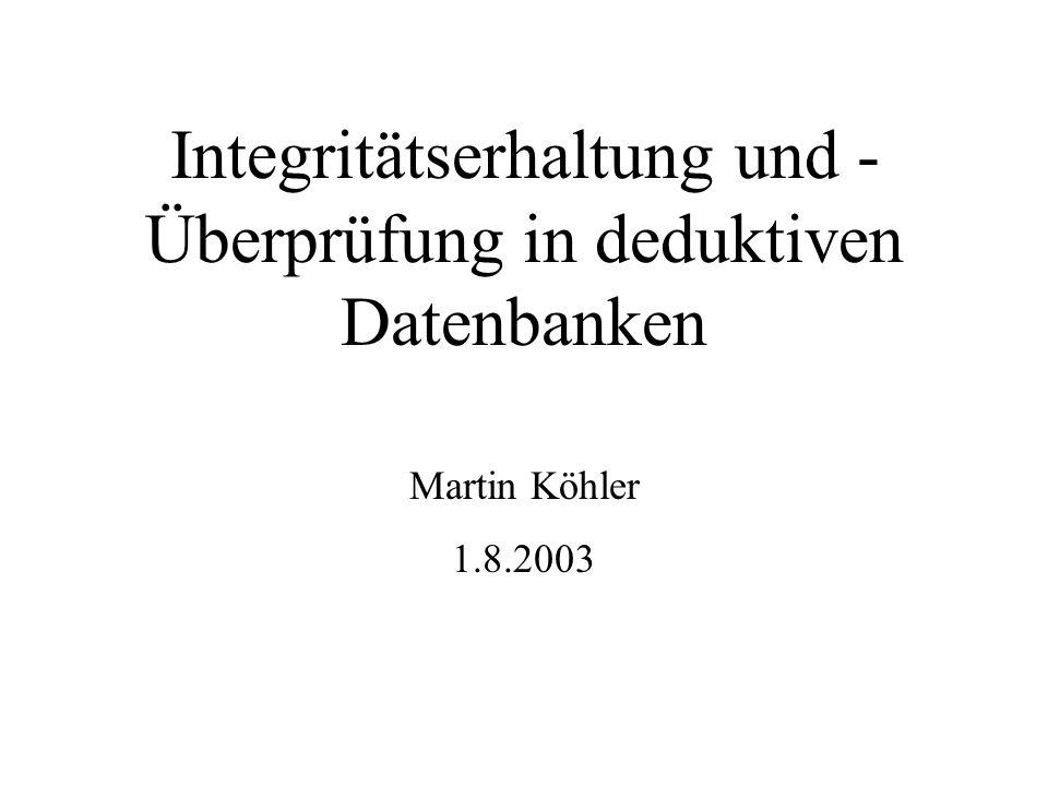 Integritätserhaltung und - Überprüfung in deduktiven Datenbanken Martin Köhler 1.8.2003