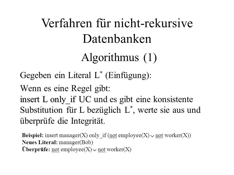 Gegeben ein Literal L * (Einfügung): insert L only_if UC Wenn es eine Regel gibt: insert L only_if UC und es gibt eine konsistente Substitution für L bezüglich L *, werte sie aus und überprüfe die Integrität.
