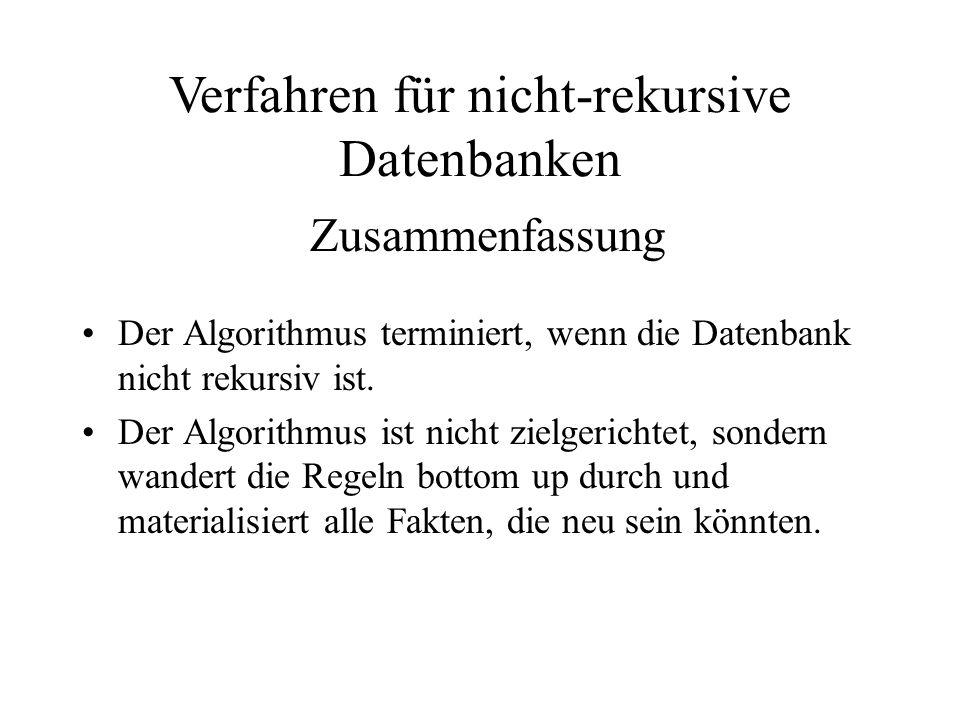 Der Algorithmus terminiert, wenn die Datenbank nicht rekursiv ist.