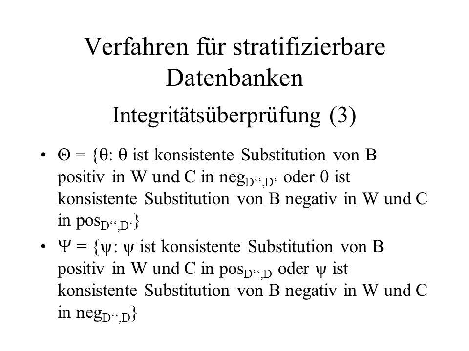  = {  :  ist konsistente Substitution von B positiv in W und C in neg D'',D' oder  ist konsistente Substitution von B negativ in W und C in pos D'',D' }  = {  :  ist konsistente Substitution von B positiv in W und C in pos D'',D oder  ist konsistente Substitution von B negativ in W und C in neg D'',D } Verfahren für stratifizierbare Datenbanken Integritätsüberprüfung (3)