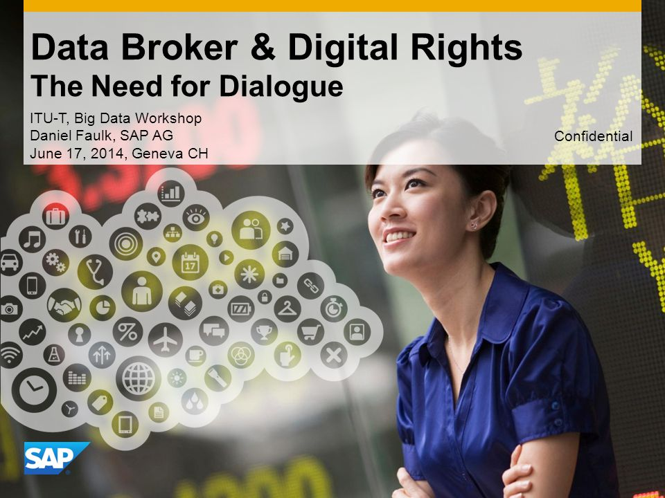 Use this title slide only with an image Data Broker & Digital Rights The Need for Dialogue ITU-T, Big Data Workshop Daniel Faulk, SAP AG June 17, 2014