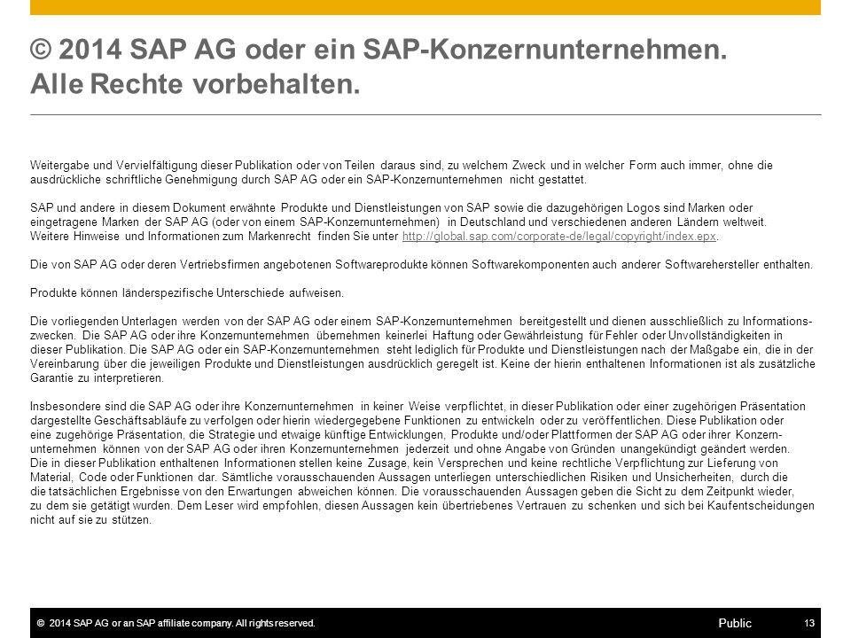 ©2014 SAP AG or an SAP affiliate company. All rights reserved.13 Public © 2014 SAP AG oder ein SAP-Konzernunternehmen. Alle Rechte vorbehalten. Weiter