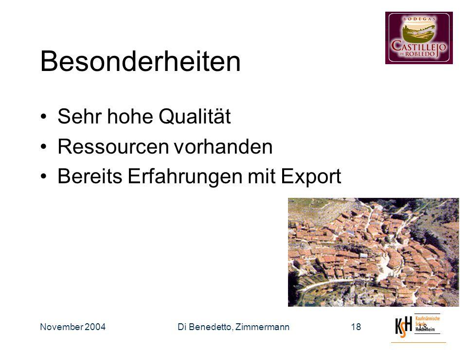 November 2004Di Benedetto, Zimmermann18 Besonderheiten Sehr hohe Qualität Ressourcen vorhanden Bereits Erfahrungen mit Export