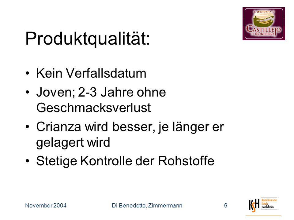 November 2004Di Benedetto, Zimmermann66 Produktqualität: Kein Verfallsdatum Joven; 2-3 Jahre ohne Geschmacksverlust Crianza wird besser, je länger er gelagert wird Stetige Kontrolle der Rohstoffe