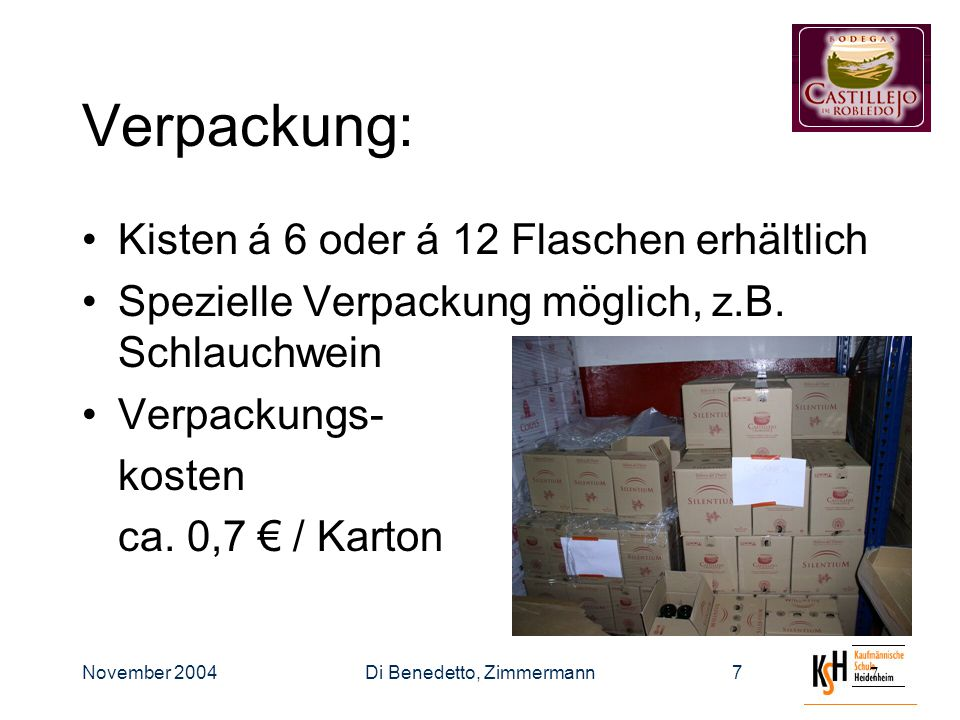 November 2004Di Benedetto, Zimmermann77 Verpackung: Kisten á 6 oder á 12 Flaschen erhältlich Spezielle Verpackung möglich, z.B.