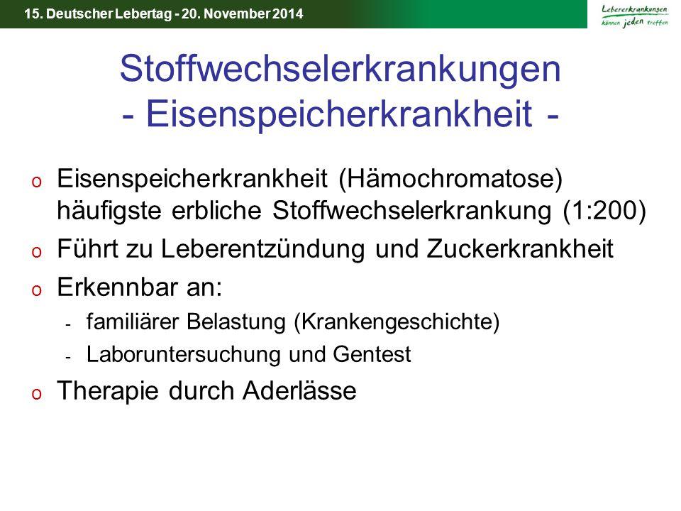 15. Deutscher Lebertag - 20. November 2014 Stoffwechselerkrankungen - Eisenspeicherkrankheit - o Eisenspeicherkrankheit (Hämochromatose) häufigste erb