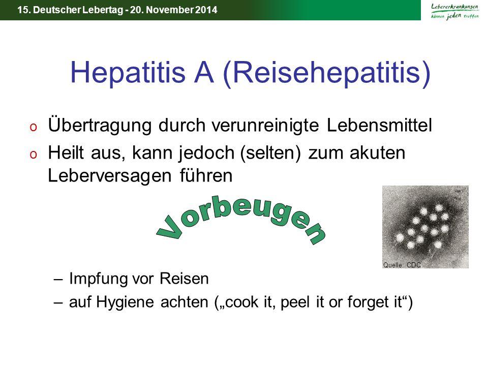 15. Deutscher Lebertag - 20. November 2014 Hepatitis A (Reisehepatitis) o Übertragung durch verunreinigte Lebensmittel o Heilt aus, kann jedoch (selte