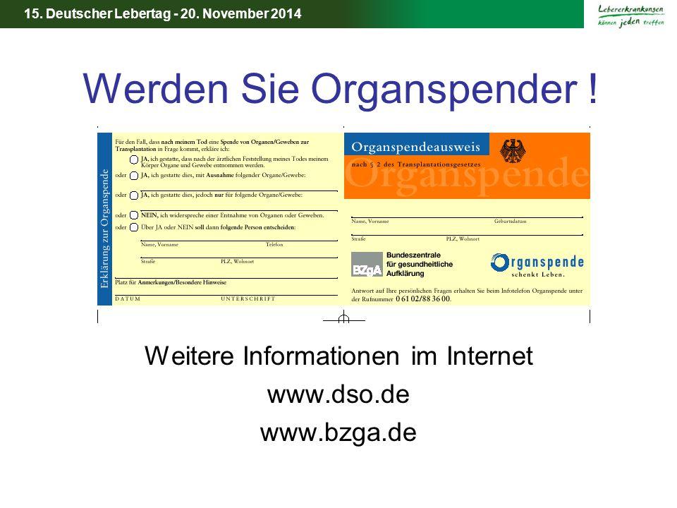 15. Deutscher Lebertag - 20. November 2014 Werden Sie Organspender ! Weitere Informationen im Internet www.dso.de www.bzga.de