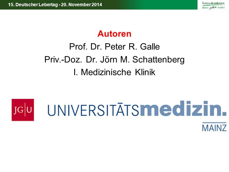 15. Deutscher Lebertag - 20. November 2014 Autoren Prof. Dr. Peter R. Galle Priv.-Doz. Dr. Jörn M. Schattenberg I. Medizinische Klinik