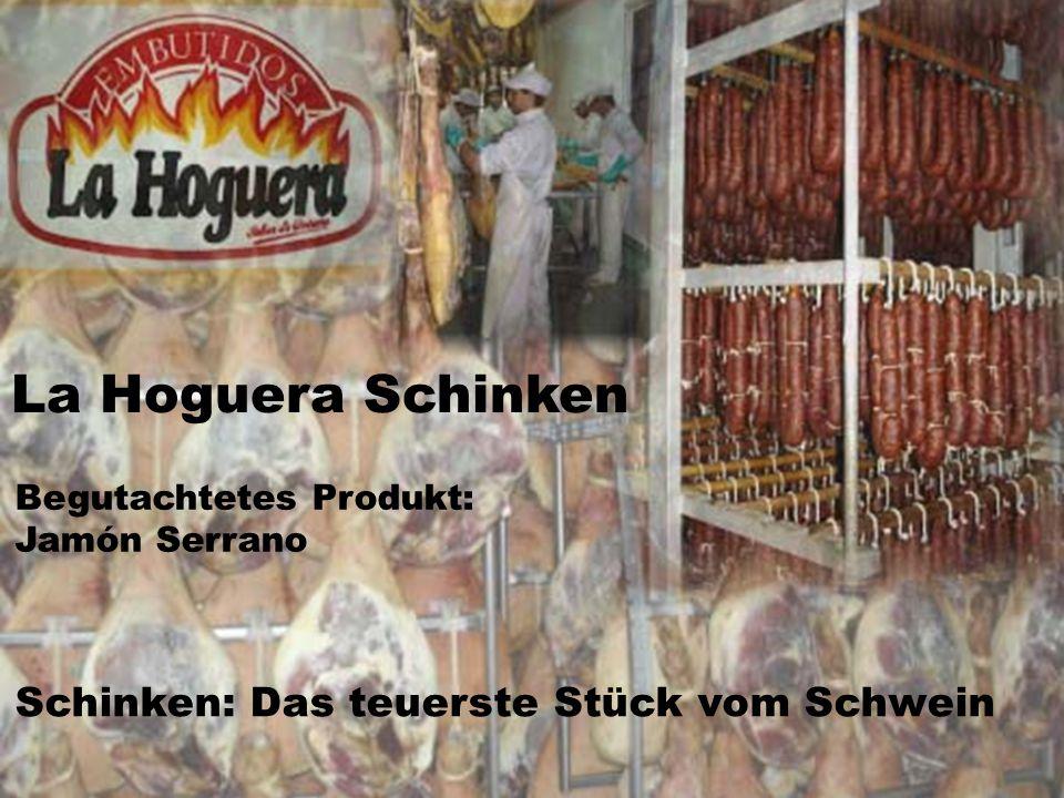 November 2004Maier, Ramsayer11 La Hoguera Schinken Begutachtetes Produkt: Jamón Serrano Schinken: Das teuerste Stück vom Schwein