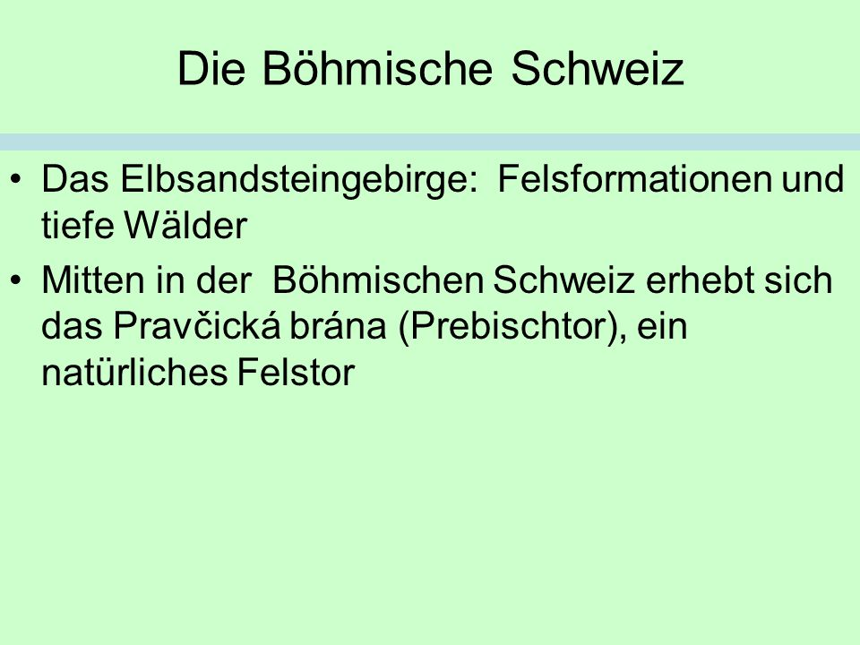 Die Böhmische Schweiz Das Elbsandsteingebirge: Felsformationen und tiefe Wälder Mitten in der Böhmischen Schweiz erhebt sich das Pravčická brána (Prebischtor), ein natürliches Felstor