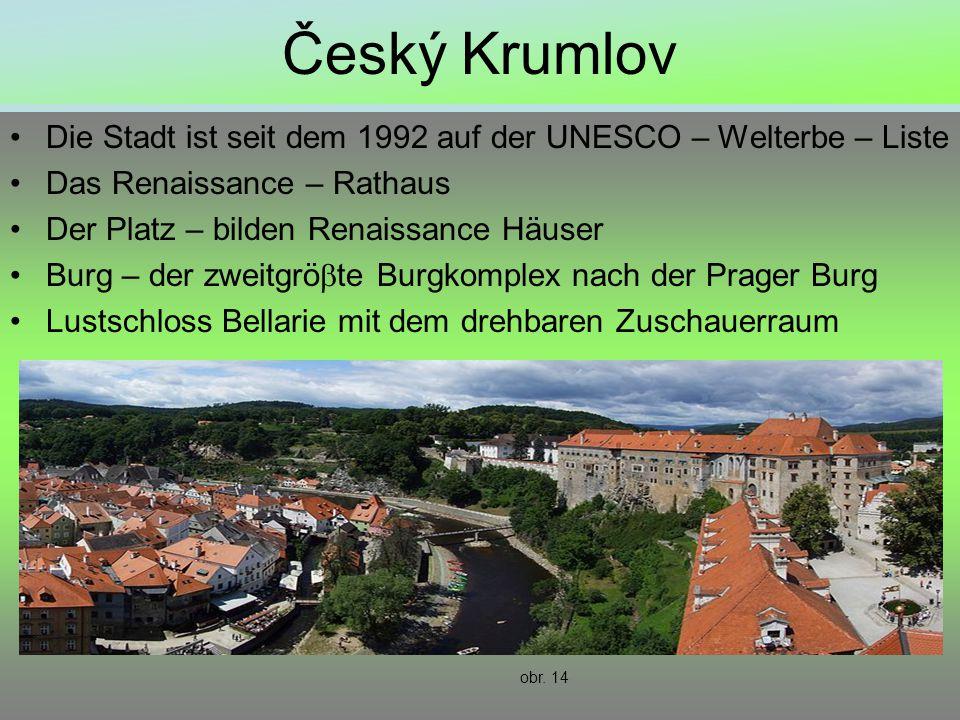 Český Krumlov Die Stadt ist seit dem 1992 auf der UNESCO – Welterbe – Liste Das Renaissance – Rathaus Der Platz – bilden Renaissance Häuser Burg – der zweitgrö  te Burgkomplex nach der Prager Burg Lustschloss Bellarie mit dem drehbaren Zuschauerraum obr.