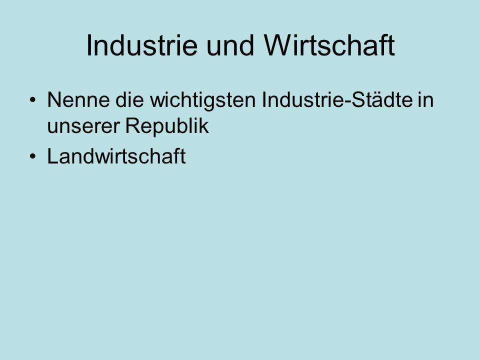 Industrie und Wirtschaft Nenne die wichtigsten Industrie-Städte in unserer Republik Landwirtschaft