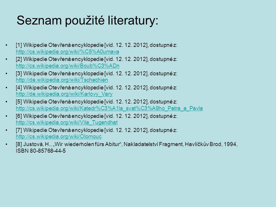 Seznam použité literatury: [1] Wikipedie Otevřená encyklopedie [vid.