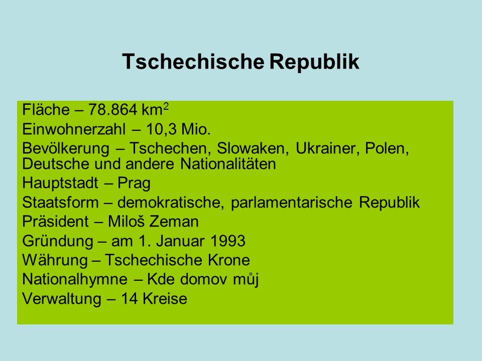 Tschechische Republik Fläche – 78.864 km 2 Einwohnerzahl – 10,3 Mio.