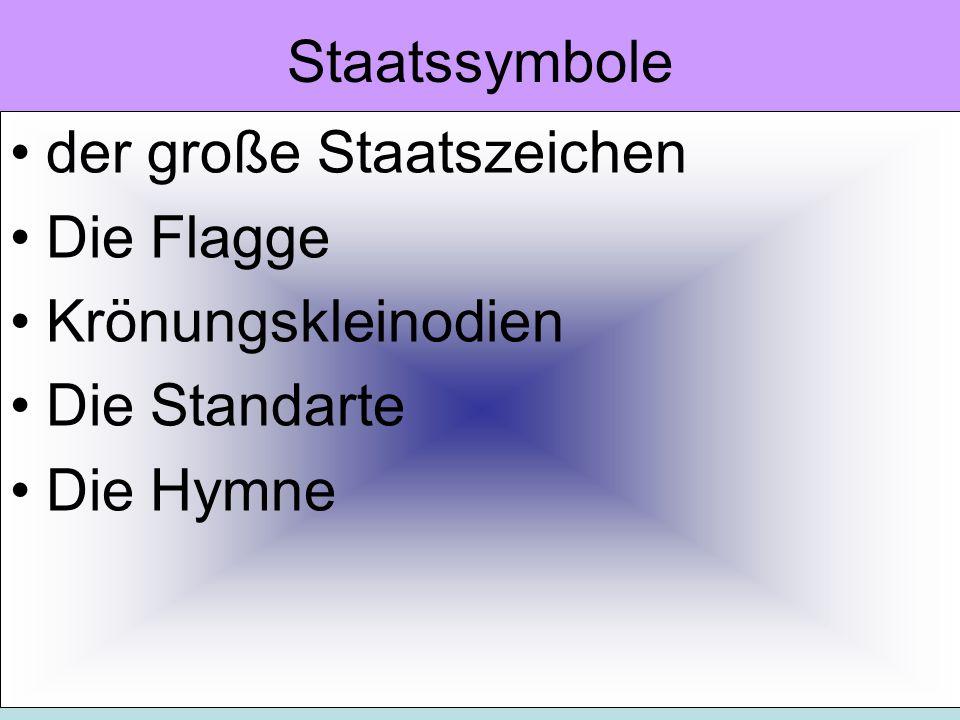 Staatssymbole der große Staatszeichen Die Flagge Krönungskleinodien Die Standarte Die Hymne