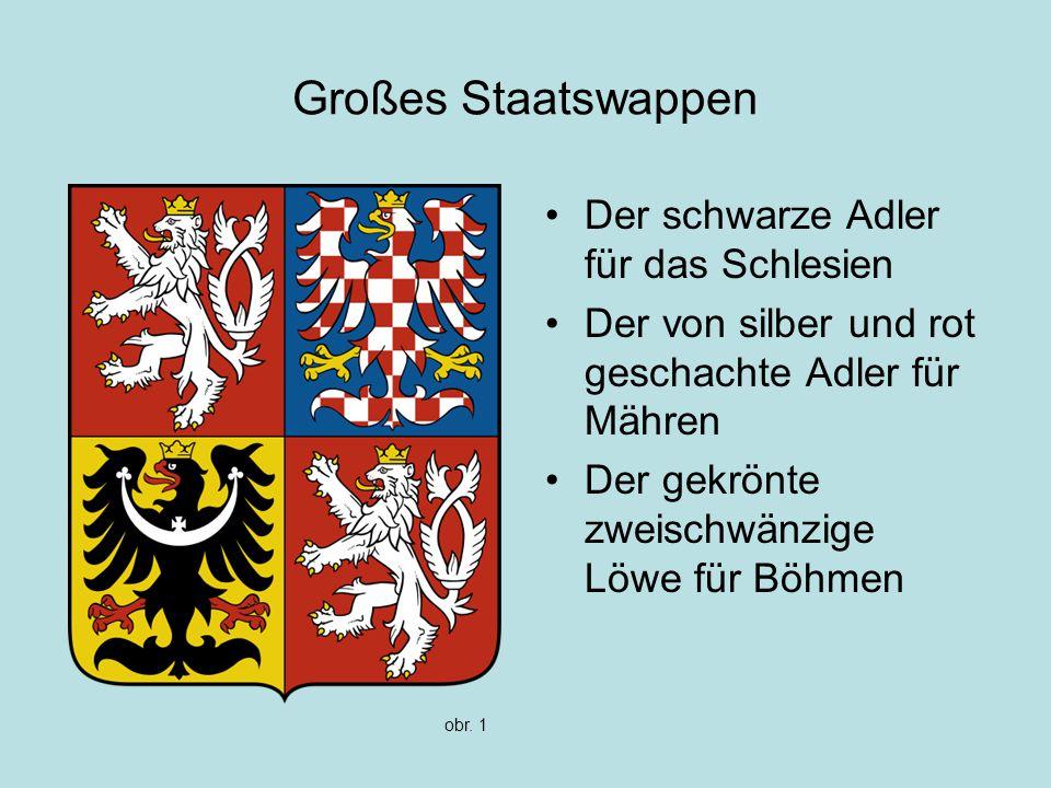 Großes Staatswappen Der schwarze Adler für das Schlesien Der von silber und rot geschachte Adler für Mähren Der gekrönte zweischwänzige Löwe für Böhmen obr.