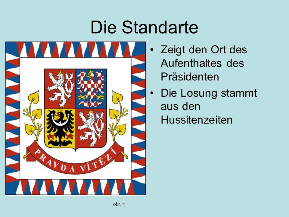 Die Standarte Zeigt den Ort des Aufenthaltes des Präsidenten Die Losung stammt aus den Hussitenzeiten obr.