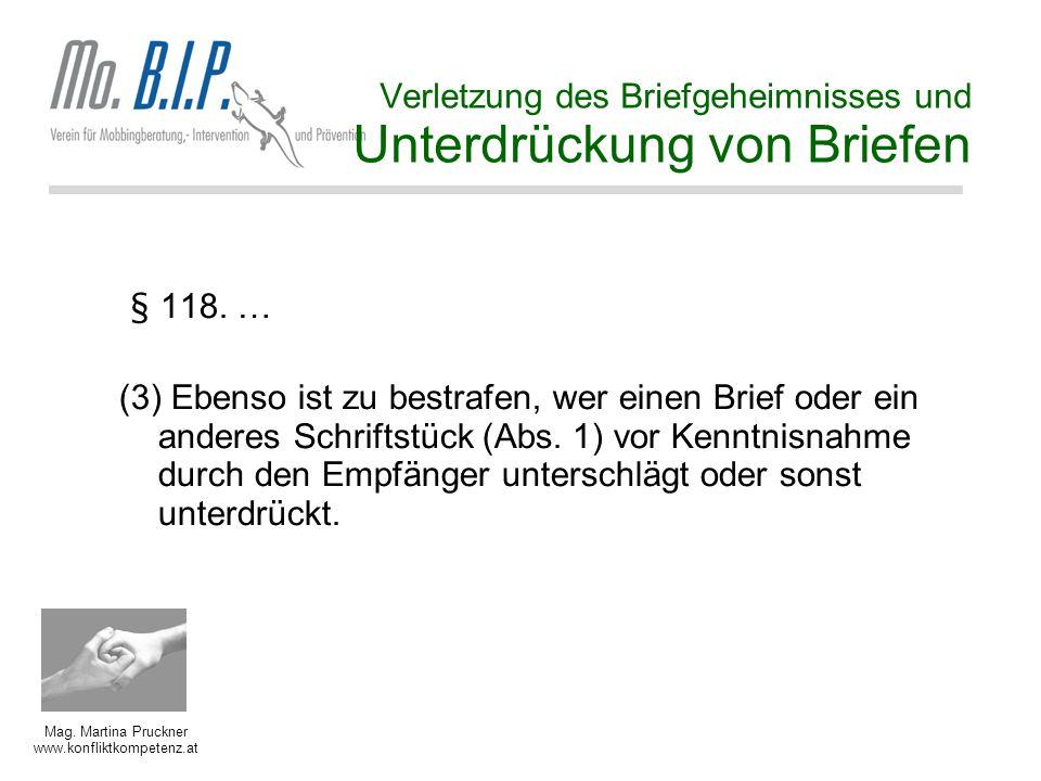 Mag. Martina Pruckner www.konfliktkompetenz.at Verletzung des Briefgeheimnisses und Unterdrückung von Briefen § 118. … (3) Ebenso ist zu bestrafen, we