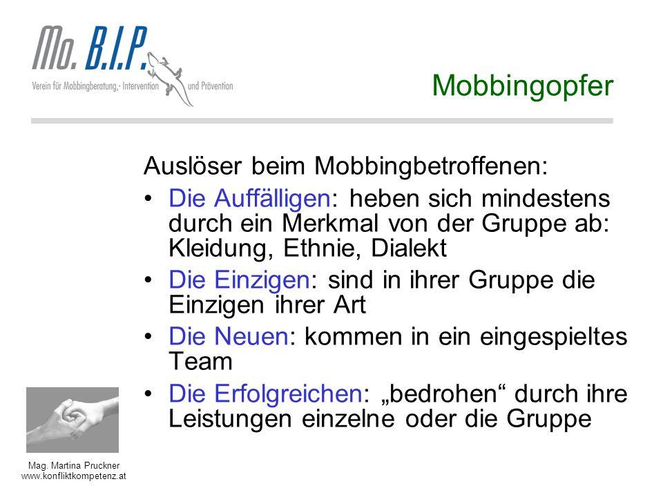 Mag. Martina Pruckner www.konfliktkompetenz.at Mobbingopfer Auslöser beim Mobbingbetroffenen: Die Auffälligen: heben sich mindestens durch ein Merkmal