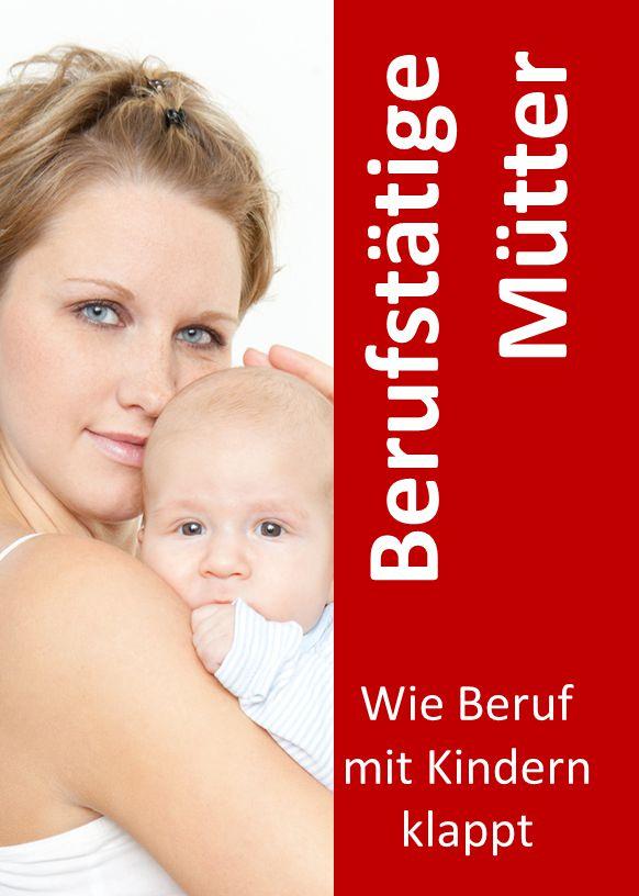 Berufstätige Mütter Wie Beruf mit Kindern klappt