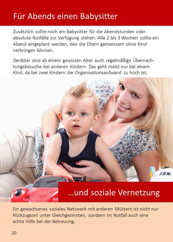 Zusätzlich sollte noch ein Babysitter für die Abendstunden oder absolute Notfälle zur Verfügung stehen. Alle 2 bis 3 Wochen sollte ein Abend eingeplan